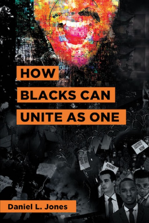 Daniel L. Jones New Book 'How Blacks Can Unite as One' is a Riveting Narrative That Conveys the Importance of Unity Among All People of Color