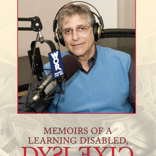 """Allen Weinstein's New Book """"Memoirs of a Learning Disabled, Dyslexic Multi-Millionaire"""" Is a Fascinating Look at the Life and Defining Mantras of a Notable Businessman."""