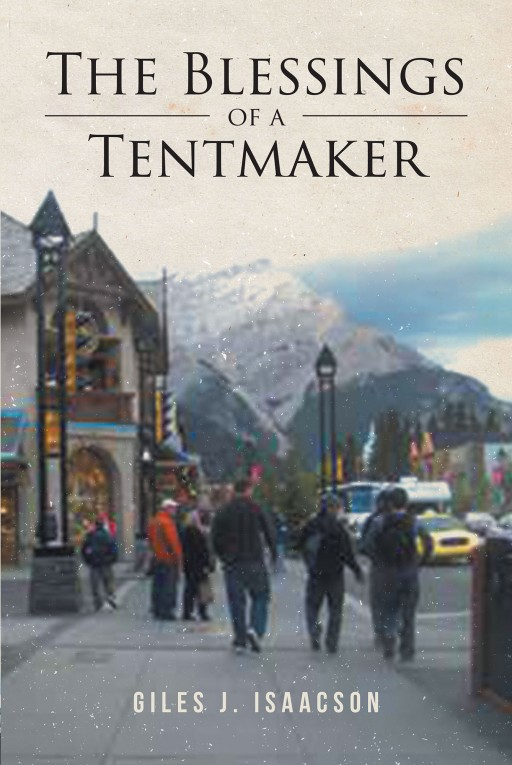 Giles J. Isaacson's New Book 'The Blessings of a Tentmaker' Holds Several Fascinating Tales That Inspire Faith and Move Hearts