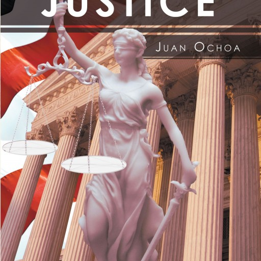 "Juan Ochoa's New Book ""Bordertown Justice"" is a Potent Look at the 'American Dream' From An Immigrant's Viewpoint"
