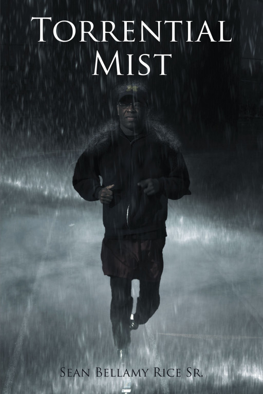 Sean Bellamy Rice Sr.'s New Book, 'Torrential Mist' is a Compelling Novel About Helping and Encouraging People to Overcome Painful Experiences in Life