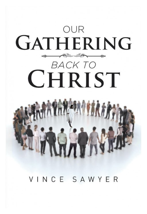 Vince Sawyer's New Book 'Our Gathering Back to Christ' Goes Over Scriptural Passages About the Rapture
