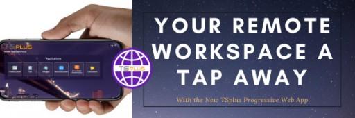 The New TSplus Progressive Web App Offers Cross-Platform, Native-Like Remote Work Experience