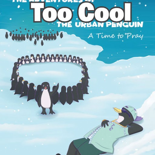 "Elliott Nicholas's New Book ""The Adventures of Too Cool the Urban Penguin: A Time to Pray"" is a Fun Story About a Young Penguin Who Thinks He's Too Cool to Pray."