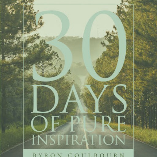 """Byron Coulbourn's New Book """"30 Days of Pure Inspiration"""" is an Inspiring Devotional Aiming to Strengthen the Readers Faith in God."""