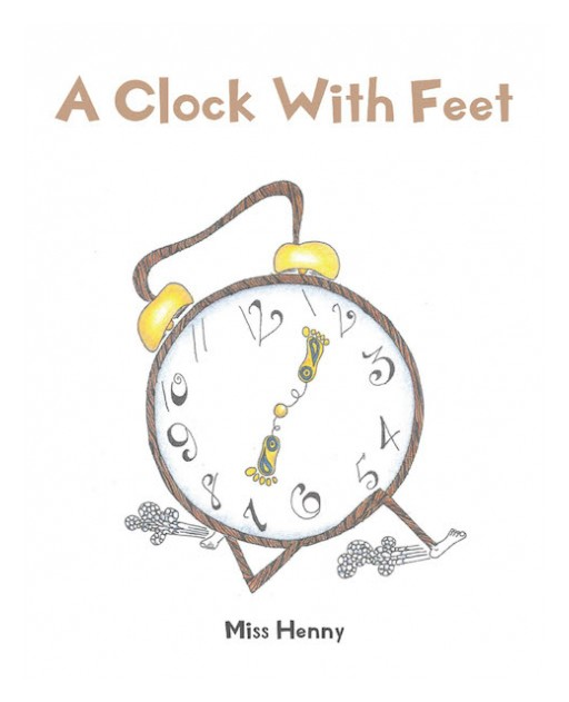 Miss Henny's New Book 'A Clock With Feet' is a Compendium of Thought-Provoking Poems That Inspire Devotion for God's Word and Understanding of Life's Nature