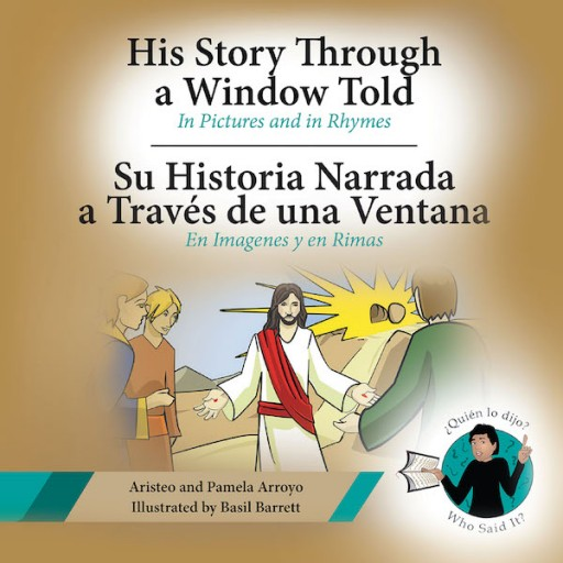 Aristeo and Pamela Arroyo's New Bilingual Book 'His Story Through a Window Told, Su Historia Narrada a Través De Una Ventana' is a Vivid Journey Into the Wonderful and Purposeful Events in the Bible