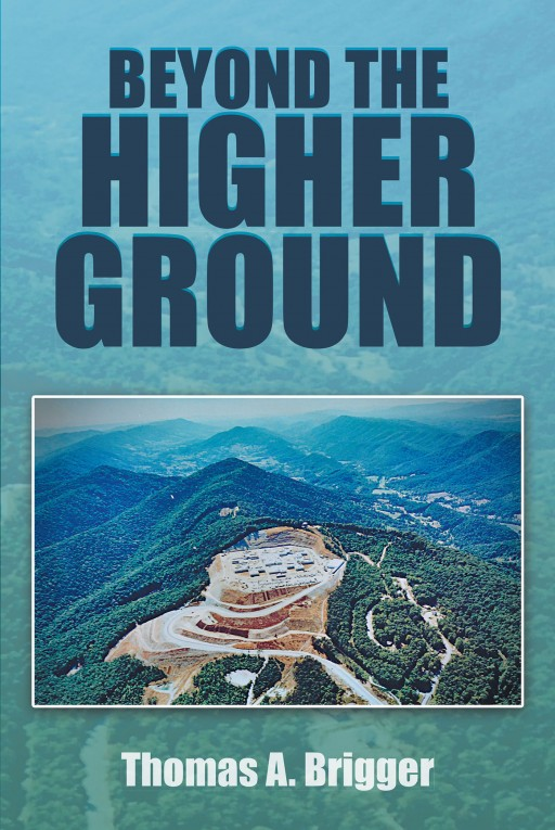 Thomas A. Brigger's New Book 'Beyond the Higher Ground' is a Riveting Story About a Man's Redeeming Opportunity After a Harrowing Tragedy