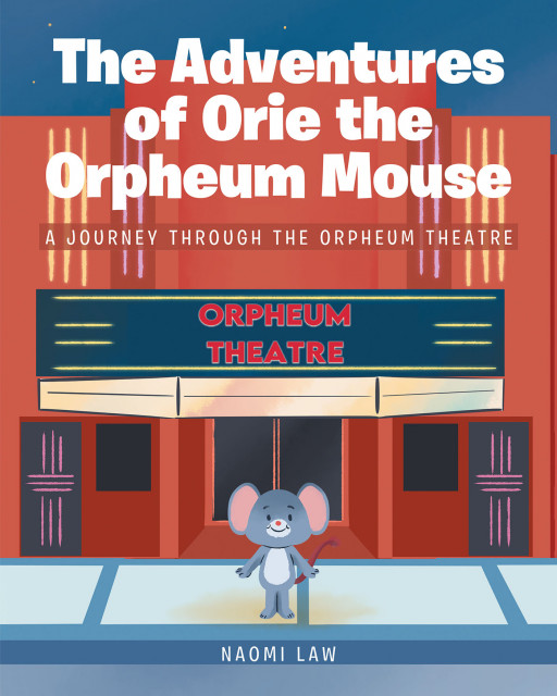 Naomi Law's New Book, 'The Adventures of Orie the Orpheum Mouse', is a Playful Children's Literature Illustrating the Silly Tales and Misadventures of Orie