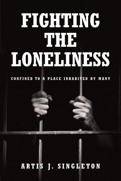 Artis J. Singleton's New Book 'Fighting the Loneliness' Speaks About Channeling Gut-Wrenching Emotions and Unspoken Feelings to God