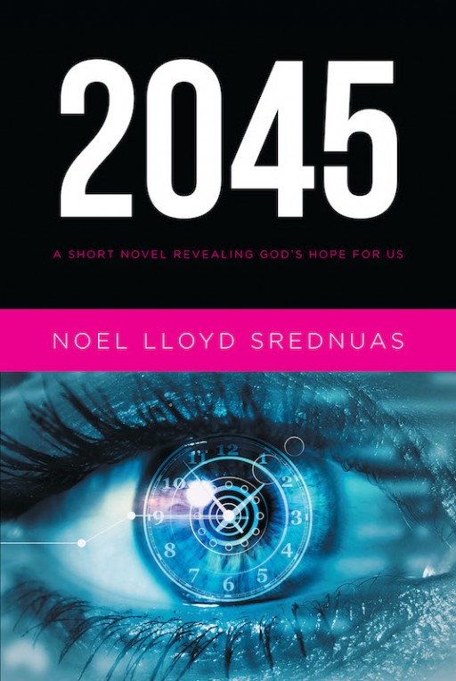 Noel Lloyd Srednuas's New Book '2045' is a Riveting Novel, Offering a Spiritual Critique of Today's Social Order and God's Hope for a Better Future for Mankind