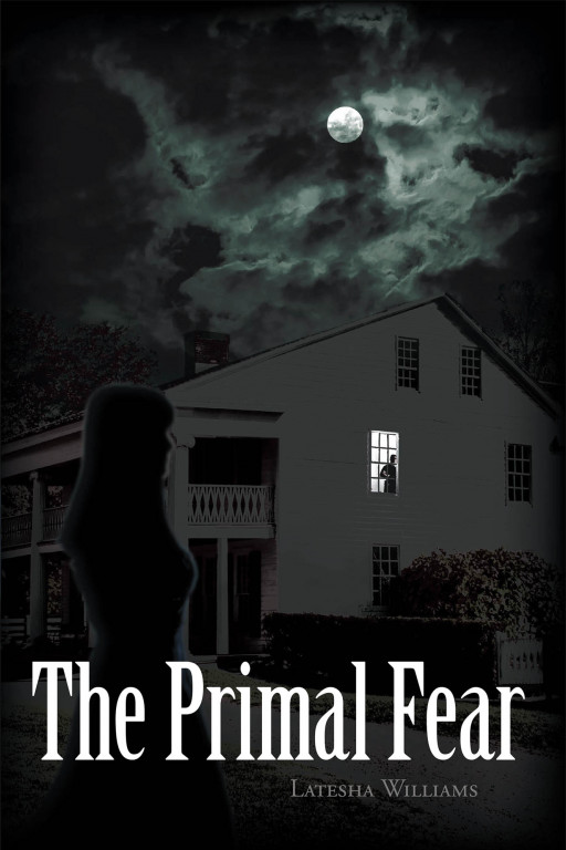 Latesha Williams's New Book 'The Primal Fear' is a Suspenseful Tale About a Family Plagued by an Evil Force for Generations