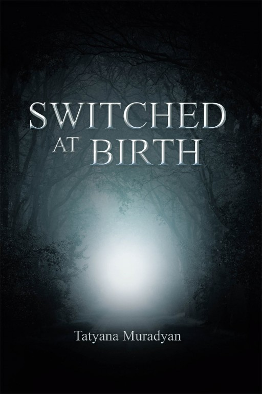 Tatyana Muradyan's New Book 'Switched at Birth' Unravels a Poignant Life Throughout Problems, Struggles, Secrets, and Great Courage