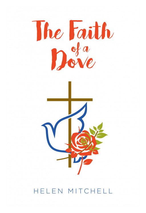 Helen Mitchell's New Book, 'The Faith of a Dove' is an Intense Romance About 2 People Who Face Unseen Forces That Keep Forcing Them Apart