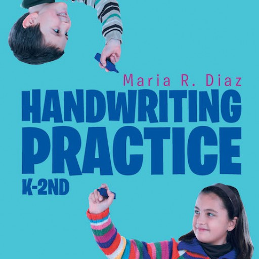 "Maria R. Diaz's New Book, ""Handwriting Practice: K-2nd"" is a Fun, Simple, and Practical Handbook for Developing Consistently Beautiful Penmanship in Young Children."