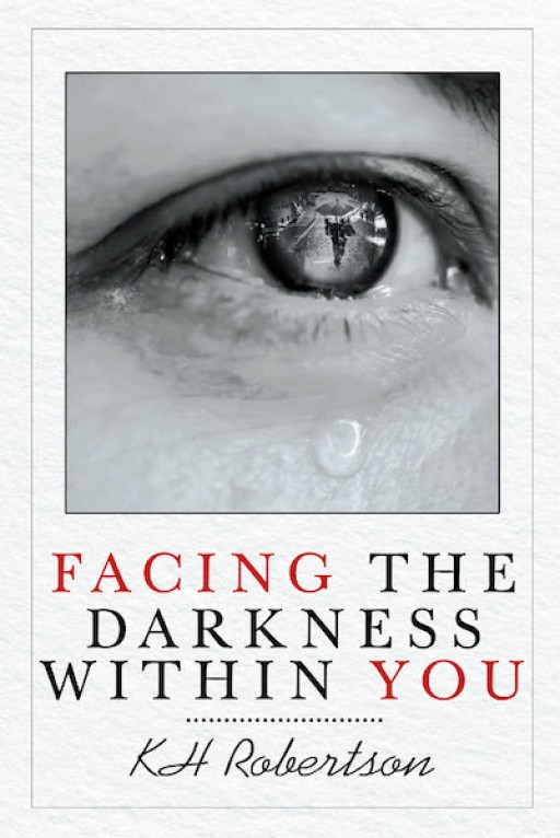 KH Robertson's New Book 'Facing the Darkness Within You' is an Illuminating Narrative That Contains Perspectives on Staying Strong in Faith Amid Life's Toils