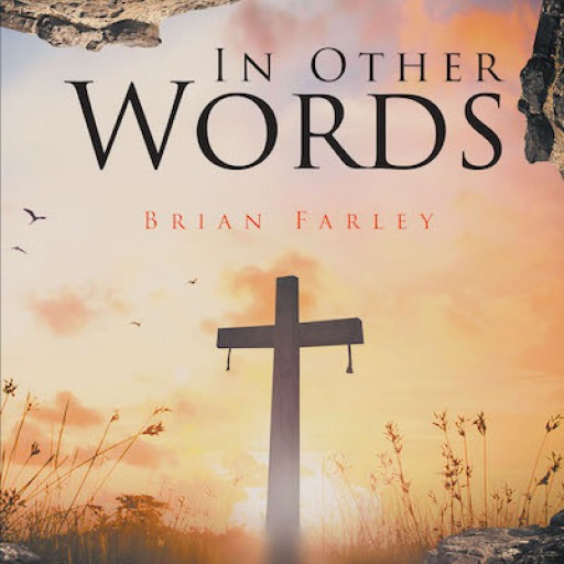Brian Farley's New Book, 'In Other Words' is a Book About a Journey Toward Spiritual Enlightenment and Inspiration