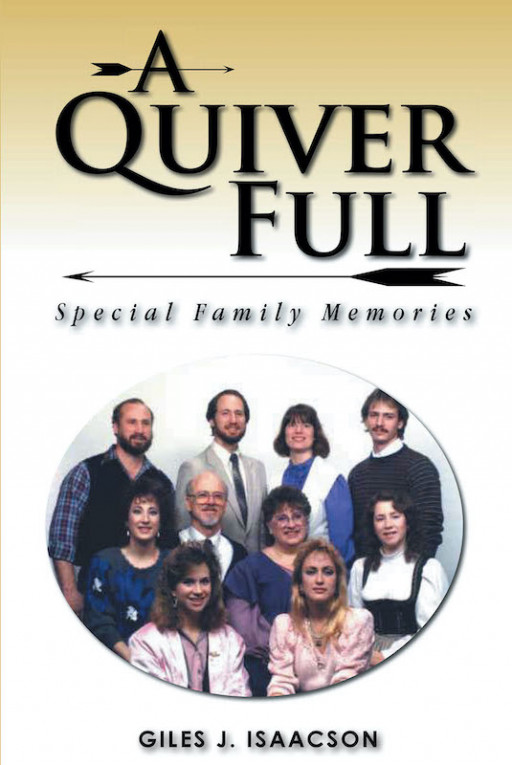 Giles Isaacson's New Book, 'A Quiver Full: Special Family Memories,' is a Memoir Which Features the Bliss of Christian Family Life