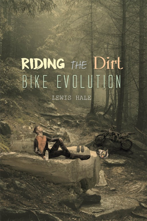 Lewis Hale's New Book 'Riding the Dirt Bike Evolution' is a Brilliant Recollection of the Challenges of Early Dirt Bikes and the Changes as Decades Pass
