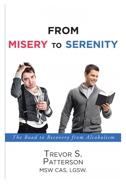 Author Trevor S. Patterson's New Book 'From Misery to Serenity' is a Helpful Guide to Assist Others in Recovering From Alcoholism
