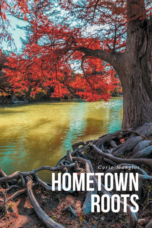 Corie Manglos's New Book 'Hometown Roots' is a Heartrending Tale of 2 People on a Journey of Acceptance and Moving on From Past Mistakes