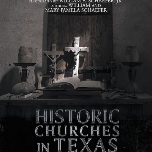 William and Mary Pamela Schaefer's New Book 'Historic Churches in Texas' is a Fascinating Narrative About the History of Texas's Historic Churches