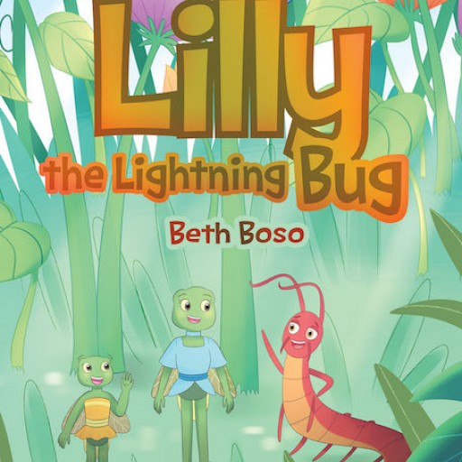"Beth Boso's New Book ""Lilly the Lightning Bug"" is a Delightful Story About a Young Lightning Bug Who is in a Hurry to Grow Up and Shine."