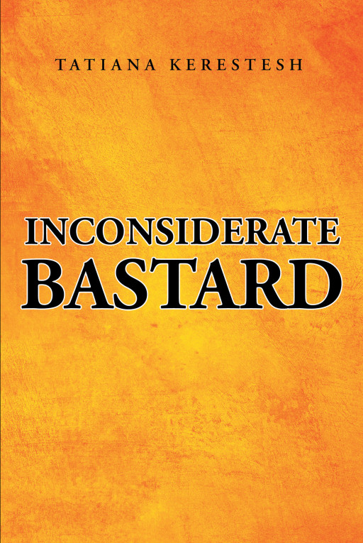 Tatiana Kerestesh's New Book 'Inconsiderate Bast***' is an Evoking Collection of Poems That Express Awareness of the Self and the Society