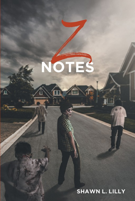 Shawn L. Lilly's New Book 'Z Notes' Follows an Exciting Battle of Survival Against Hordes of Zombies