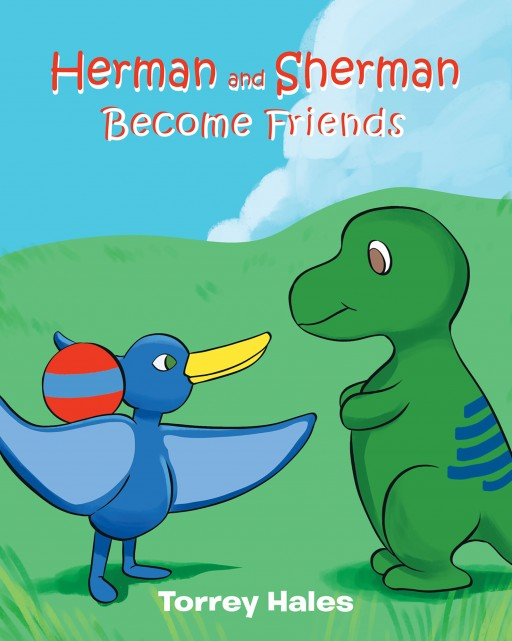 Torrey Hales's New Book, 'Herman and Sherman Become Friends' is a Wonderful Story of a T-Rex Who Was Looking for a Friend to Play With