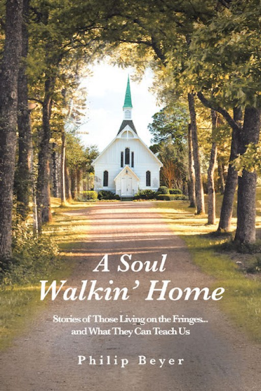 Philip Beyer's New Book, 'A Soul Walkin' Home' is a Stirring, Real-Life Narrative That Urges Everyone to Answer God's Call to Serve Those in Need.