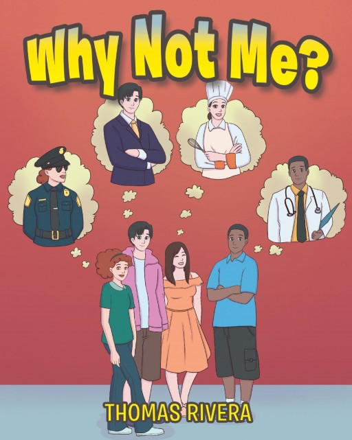Thomas Rivera's New Book 'Why Not Me?' is an Inspirational Story About Having the Determination, Will and Passion to Achieve One's Dreams