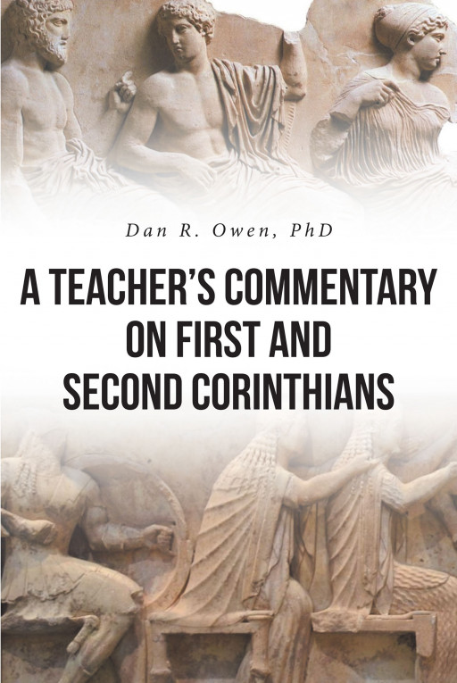 Dr. Dan R. Owen's New Book 'A Teacher's Commentary on First and Second Corinthians' is a Modern Explanation and Application of Paul's Letters to the Corinthians