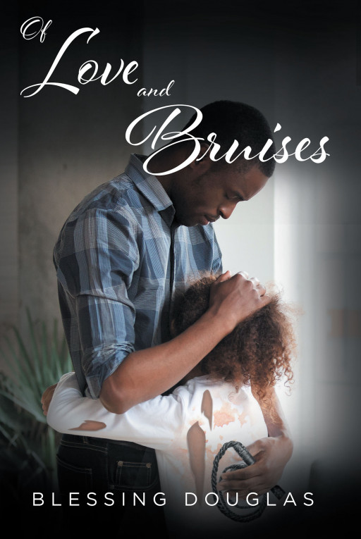 Blessing Douglas' New Book 'Of Love and Bruises' is a Gripping Read That Reflects a Portion of Reality for Many Children Across the World