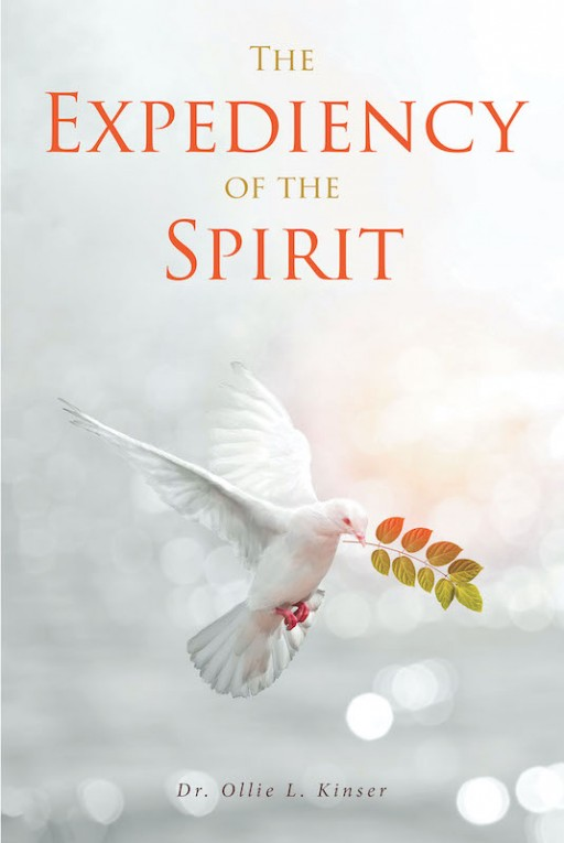 Dr. Ollie L. Kinser's New Book 'The Expediency of the Spirit' is a Great Inspiration of Believing in the Power of the Holy Spirit Throughout Life