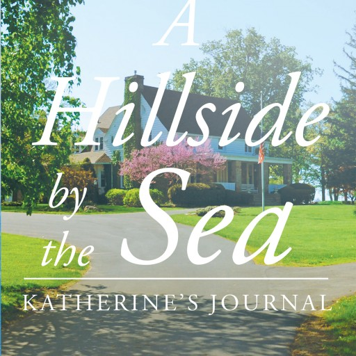 "Gail Nancy Ingersoll's New Book ""A Hillside by the Sea: Katherine's Journal"" Is a Philosophical and In-Depth Work About Life, Fate and Self-Acceptance."
