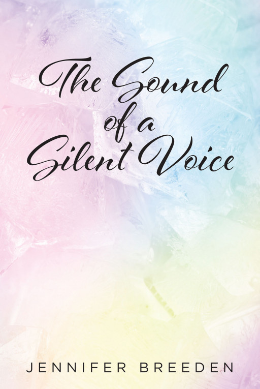 Jennifer Breeden's New Book 'The Sound of a Silent Voice' is a Heartwarming Poetry Collection Meant to Provide Comfort and Healing to Struggling Individuals
