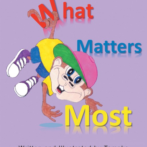 "Author Tameka's New Book ""What Matters Most"" is a Playful Book That Focuses on Telling Children That Their Likes and Dislikes Along With Who They Are, Matters."