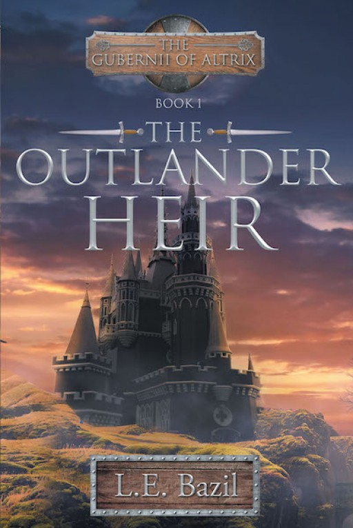 L.E. Bazil's New Book, 'The Outlander Heir', is a Fascinating Story of a Young Man Who Learned to Avoid Danger in a Place That He Hadn't Known Even Existed