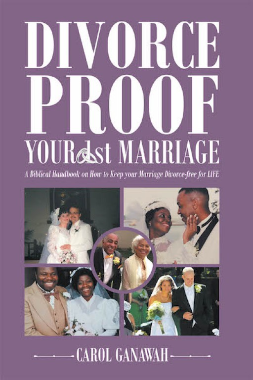 Carol Ganawah's New Book 'Divorce-Proof Your 1st Marriage' is a Spiritual Read for Couples Seeking Fortitude and Blessing in Their Marriage
