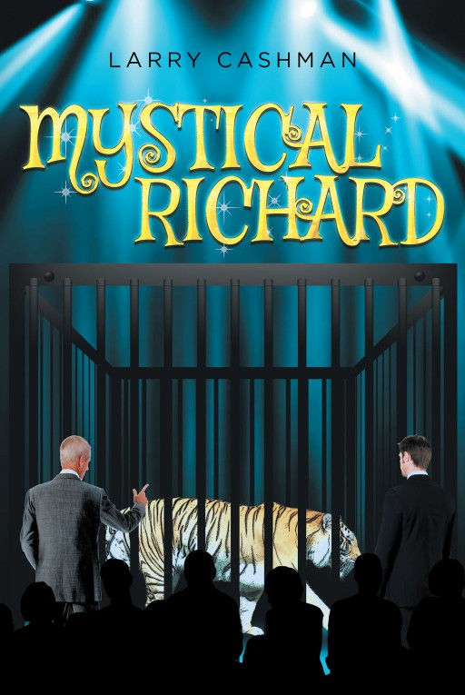 Larry Cashman's New Book 'Mystical Richard' is an Enchanting Tale of a Man's Journey of Magical Prestige
