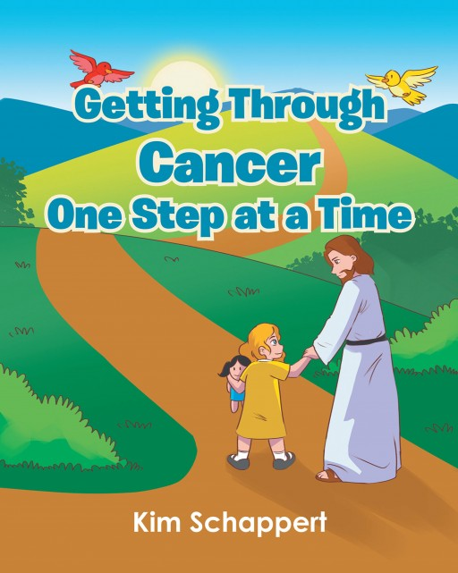 Kim Schappert's New Book 'Getting Through Cancer: One Step at a Time' is a Touching Tale of a Little Girl Who Learns to Deal With Her Cancer With Faith and Prayer
