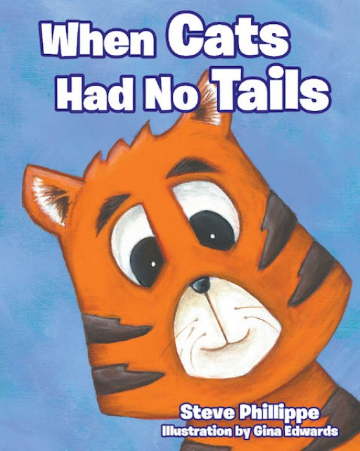 Steve Phillippe's New Book 'When Cats Had No Tails' is a Fun Adventure of a Little Cat Who Tries to Find a Great Solution to His Dilemma