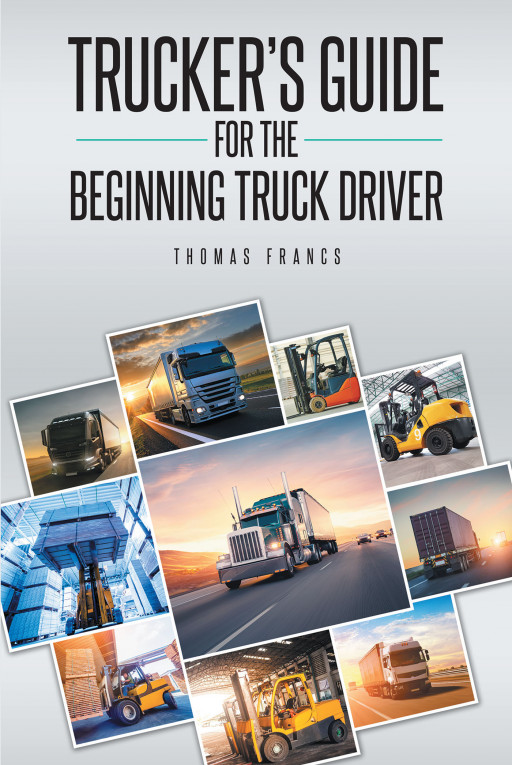 Thomas Francs' New Book 'Trucker's Guide for the Beginning Truck Driver' is an Essential Guidebook for Aspiring Truck Drivers