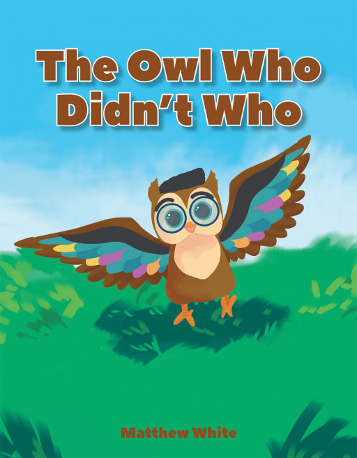 Matthew White's New Book 'The Owl Who Didn't Who' is a Fun and Enjoyable Story About an Owl Who Finds Himself Different From the Rest