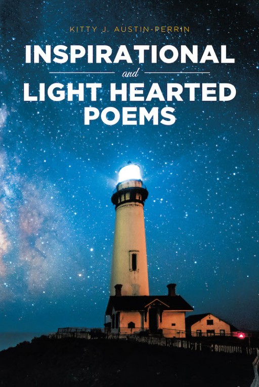 Kitty J. Austin-Perrin's New Book 'Inspirational and Lighthearted Poems' Contains Uplifting Poems That Inspire Faith and Hope Within One's Heart