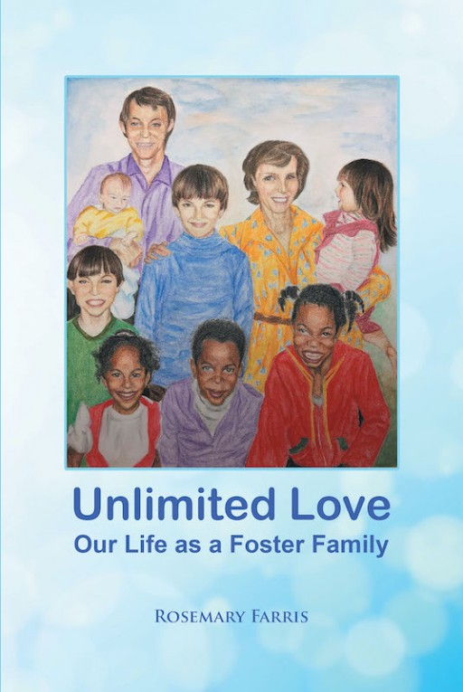 Rosemary Farris's New Book 'Unlimited Love' is a Heartwarming Tale of a Family and Their Legacy of Caring for Troubled Children as Loving Foster Kindred