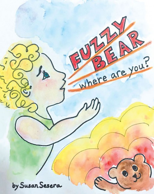 Susan Sesera's New Book 'Fuzzy Bear: Where Are You?' is an Illustrated Tale of a Little Girl and Her Lost Teddy Bear