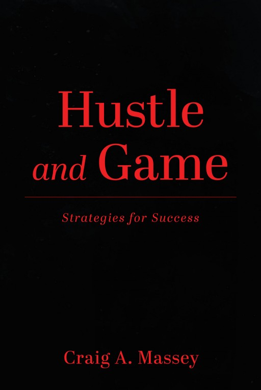 Author Craig Massey's New Book 'Hustle and Game' is an Instructional Book That Aims to Help Readers Attract the Things They Want in Their Lives.