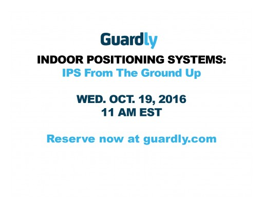 Guardly Announces October 19th 2016 Kick-Off Date for 'Indoor Positioning Systems: IPS From the Ground Up' - Executive Learning Series